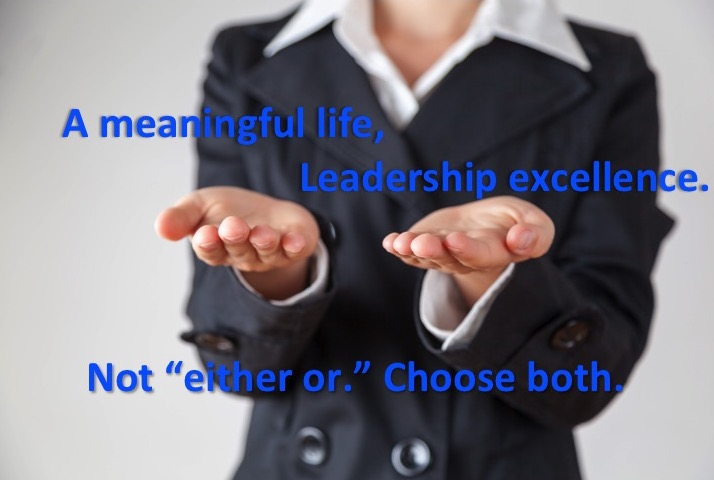 Business woman balancing life and leadership. Text: A meaningful life, leadership excellence. Not either or, choose both.