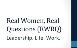 Real Women, Real Questions (RWRQ); Leadership. Life. Work.
